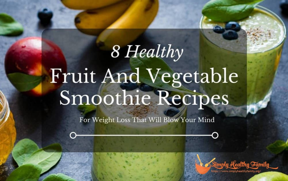 8 Healthy Fruit And Vegetable Smoothie Recipes For Weight Loss That Will Blow Your Mind