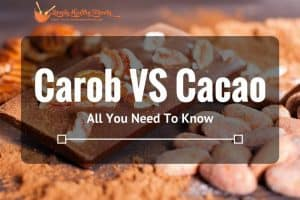 Carob VS Cacao: All You Need To Know