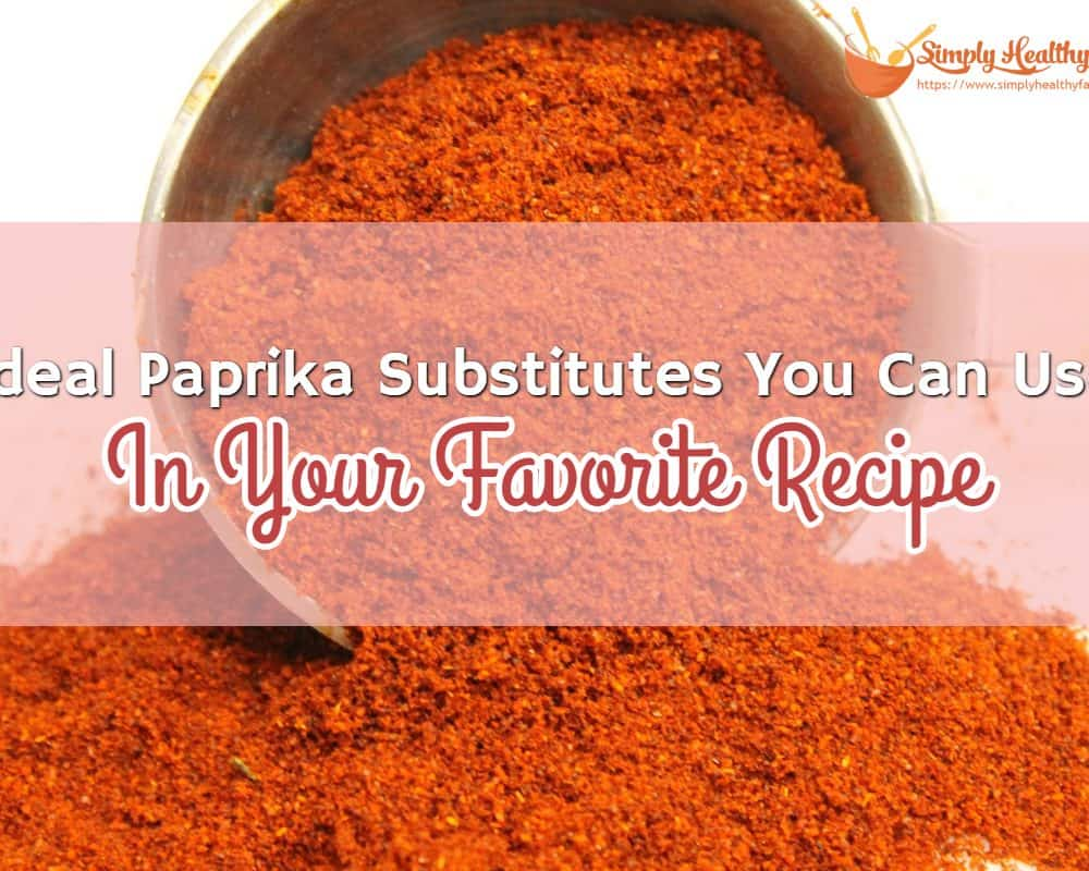 Ideal Paprika Substitutes You Can Use In Your Favorite Recipe