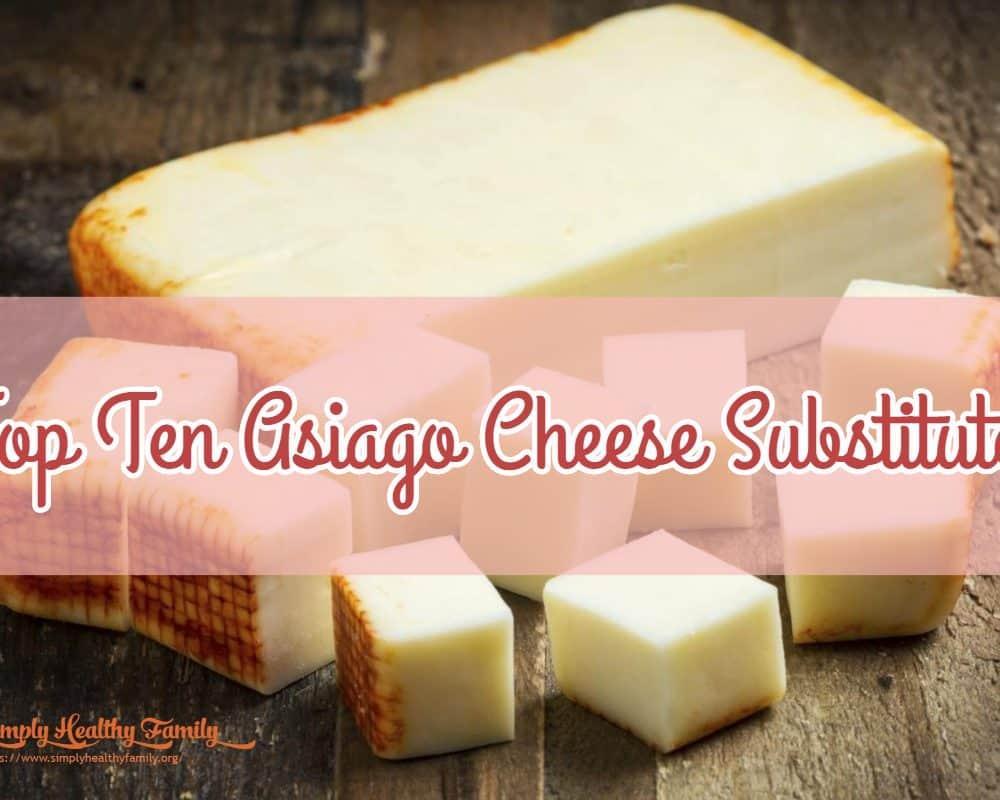 Top Ten Asiago Cheese Substitutes