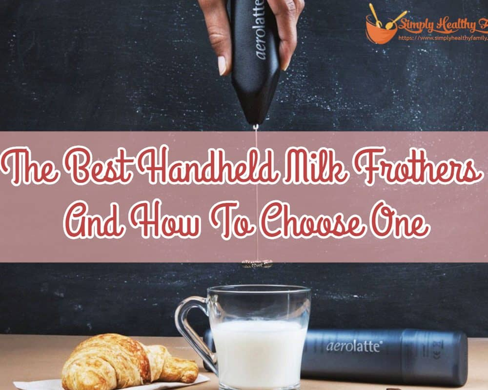 The Best Handheld Milk Frothers And How To Choose One