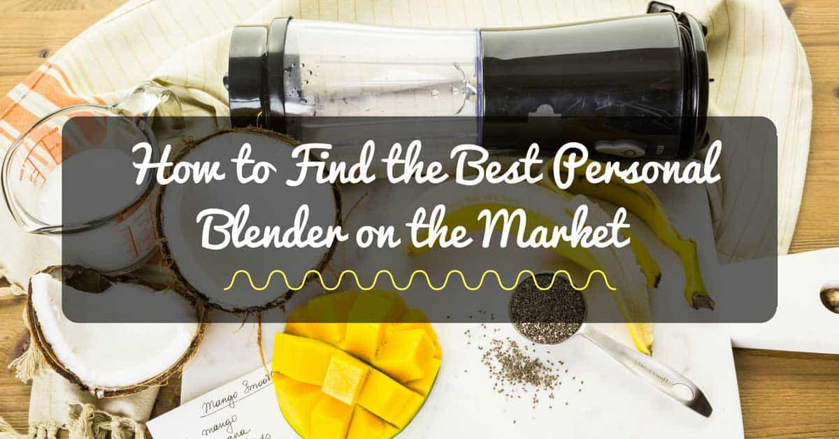 How to Find the Best Personal Blender on the Market