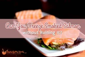 Can You Freeze Smoked Salmon without Ruining It_