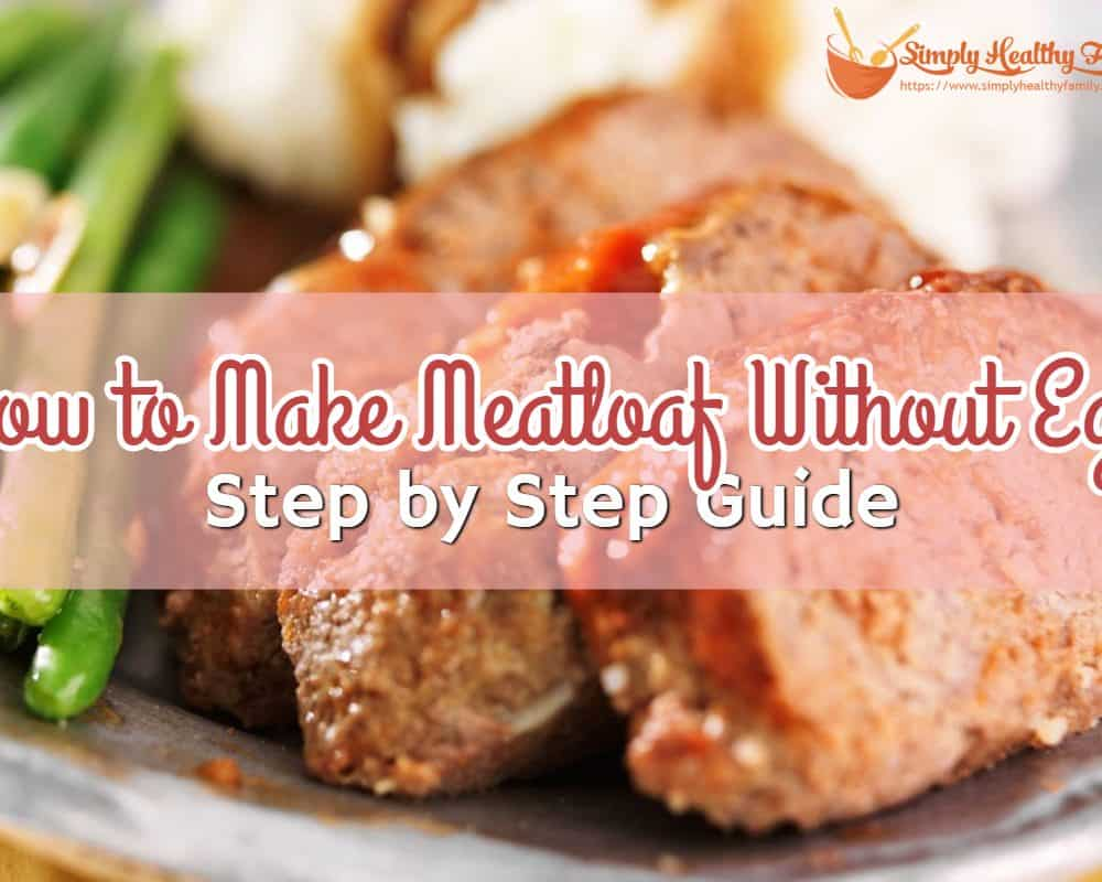 How to Make Meatloaf Without Egg: Step by Step Guide