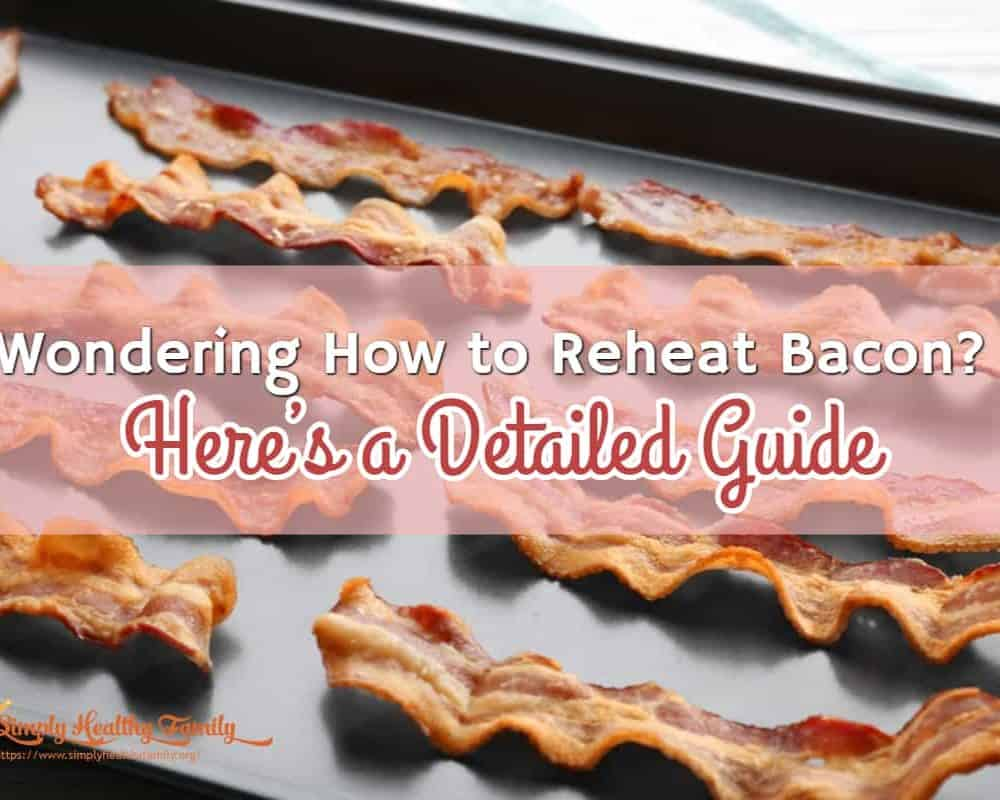 Wondering How to Reheat Bacon? Here's a Detailed Guide