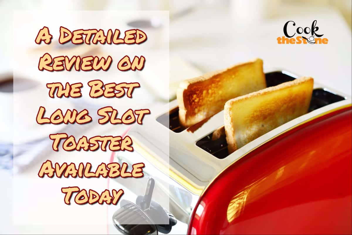 A Detailed Review on the Best Long Slot Toaster Available Today