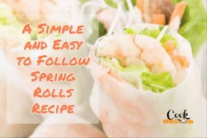 A Simple and Easy to Follow Spring Rolls Recipe