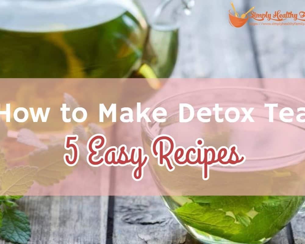 How to Make Detox Tea: 5 Easy Recipes