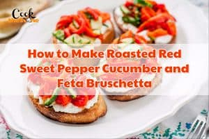 How to Make Roasted Red Sweet Pepper Cucumber and Feta Bruschetta