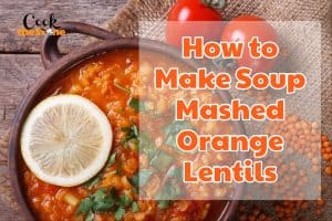 How to Make Soup Mashed Orange Lentils