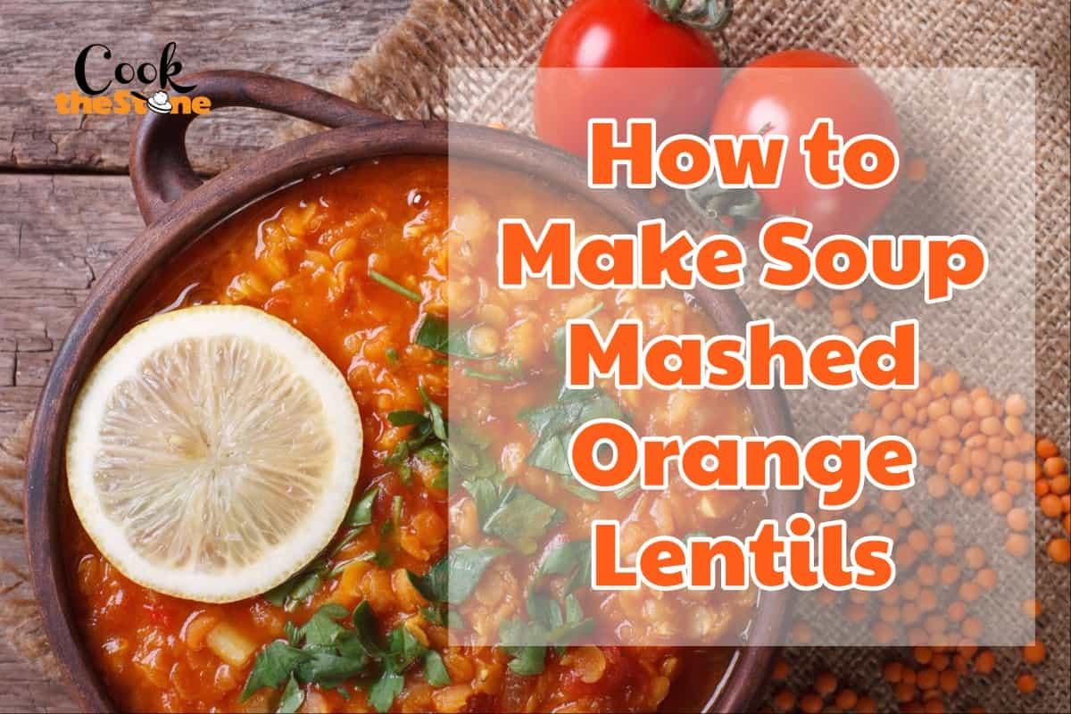 How to Make Soup Mashed Orange Lentils