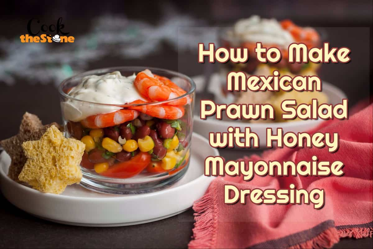 How to Make Mexican Prawn Salad with Honey Mayonnaise Dressing