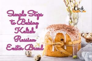 Simple Steps to Baking Kulich Russian Easter Bread
