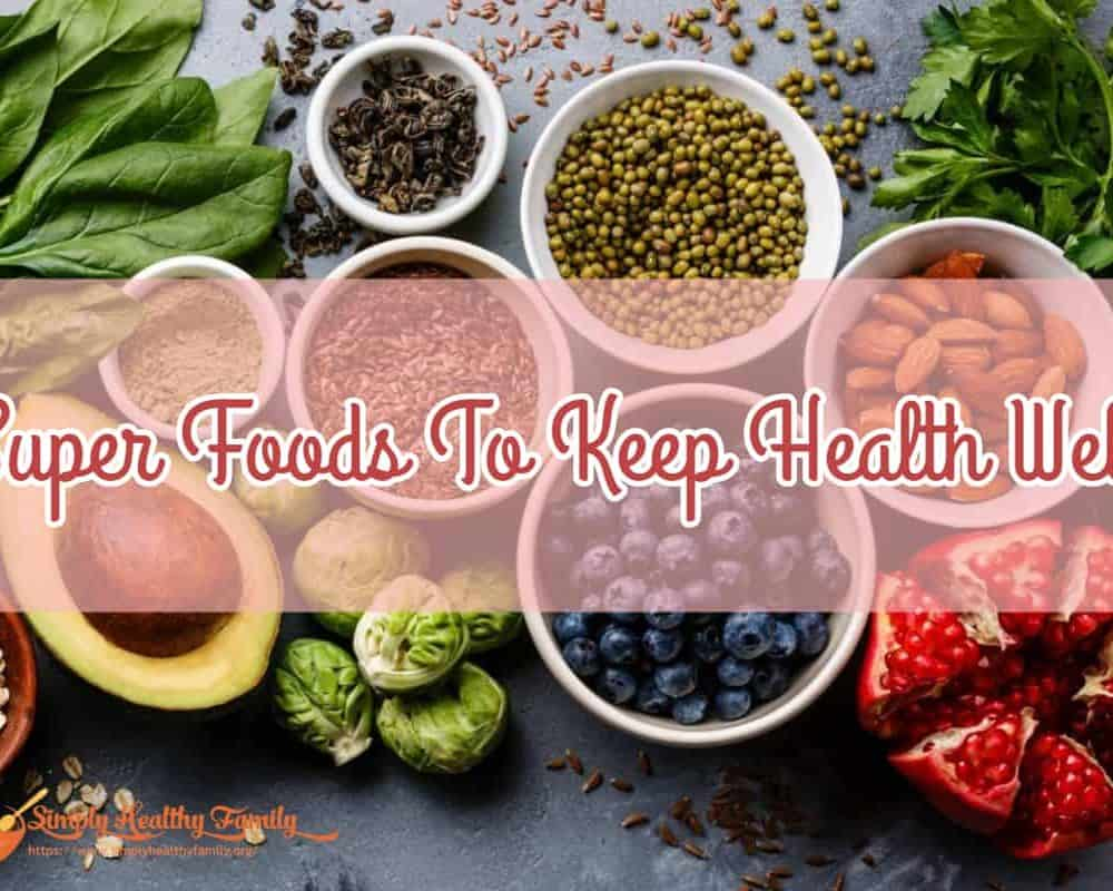 Super Foods To Keep Health Well