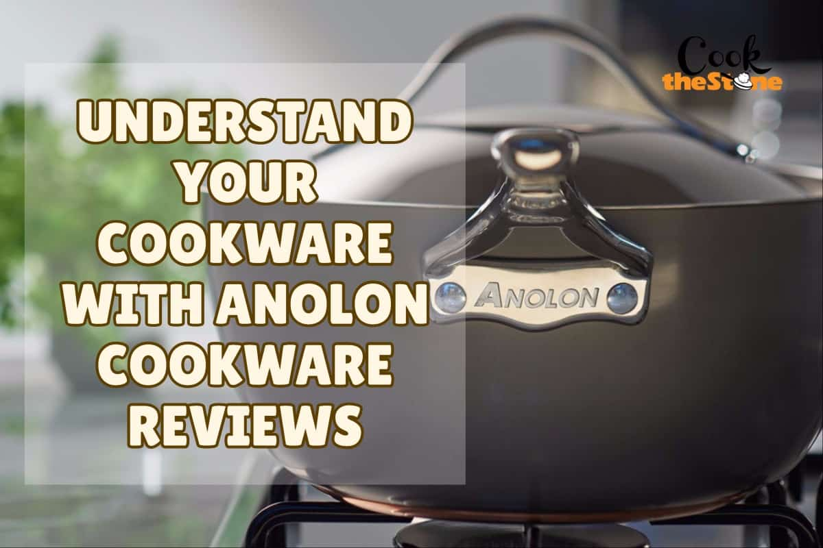 Understanding your Cookware with Anolon Cookware Reviews
