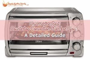 Which is the Best Countertop Convection Oven for You_ A Detailed Guide