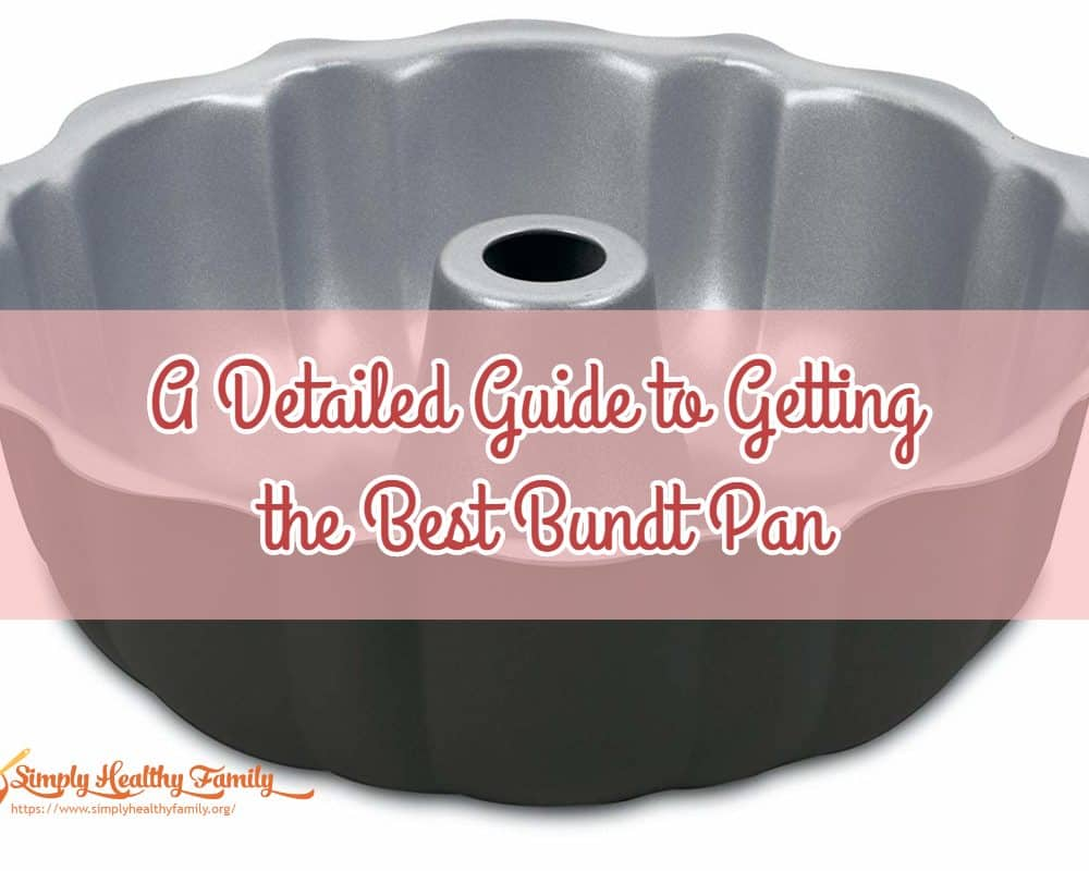 A Detailed Guide to Getting the Best Bundt Pan