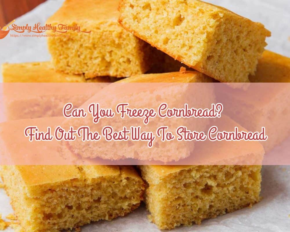 Can You Freeze Cornbread? Find Out The Best Way To Store Cornbread