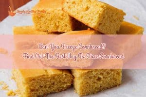 Can You Freeze Cornbread_ Find Out The Best Way To Store Cornbread