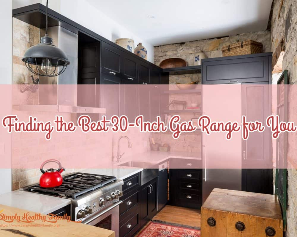Finding the Best 30-Inch Gas Range for You