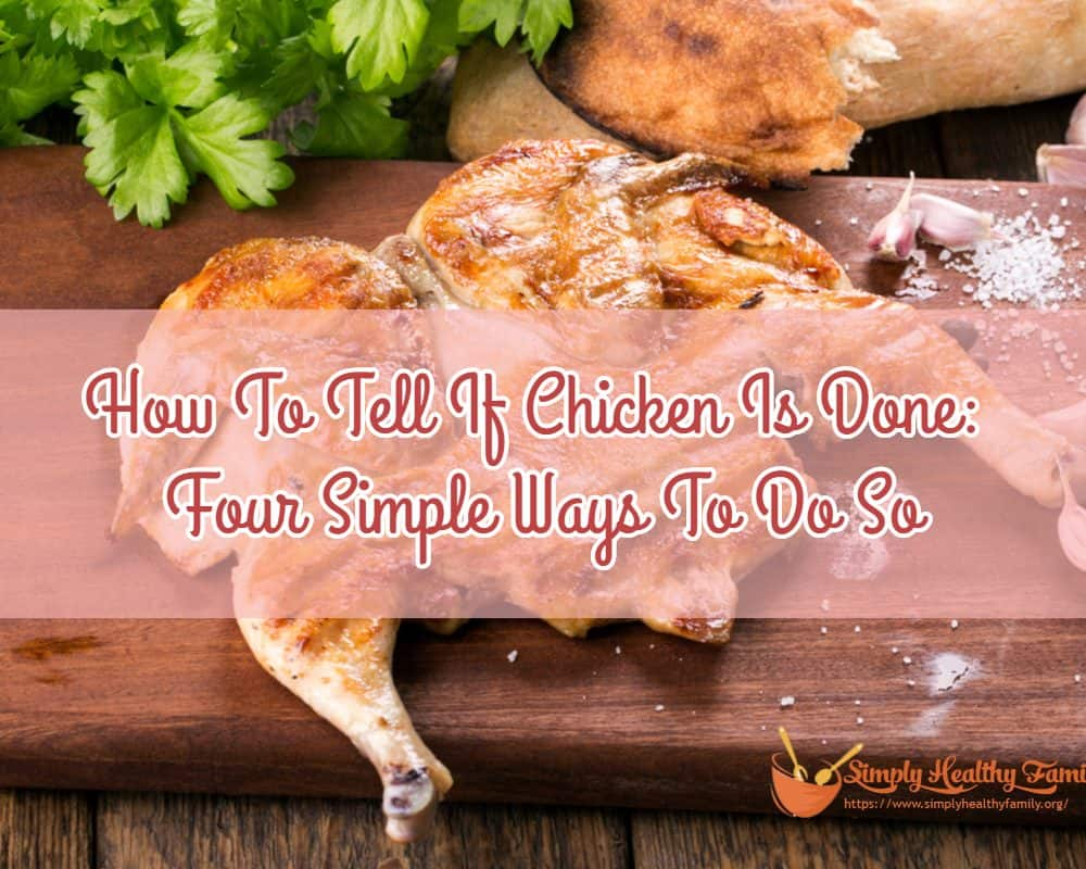 How To Tell If Chicken Is Done: Four Simple Ways To Do So