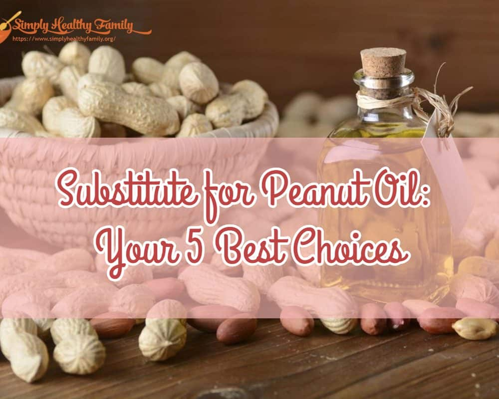 Substitute for Peanut Oil: Your 5 Best Choices
