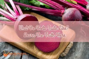 What Do Beets Taste Like? Learn The Truth Here