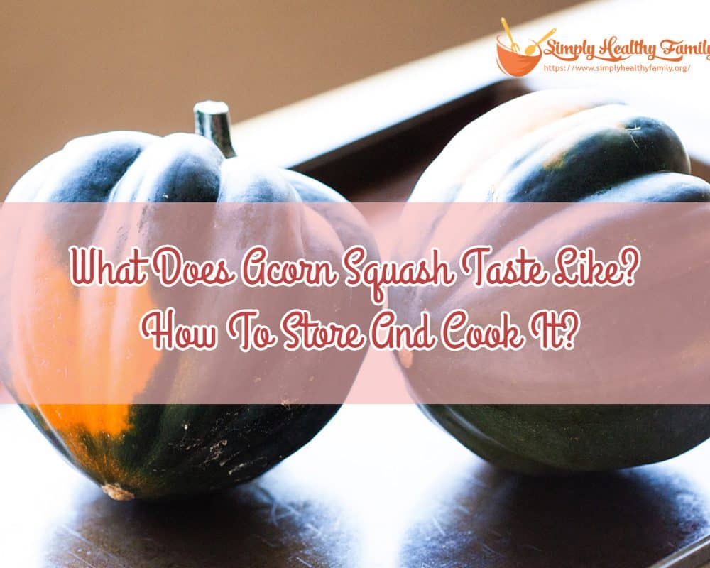 What Does Acorn Squash Taste Like? How To Store And Cook It?