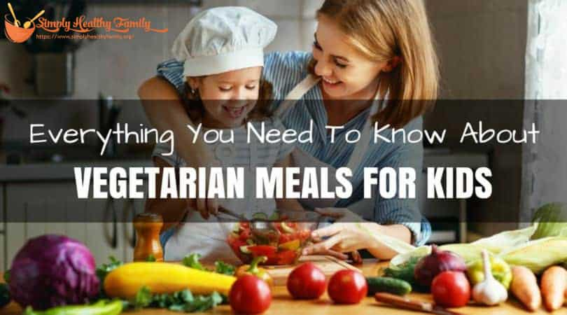 Everything You Need To Know About Vegetarian Meals For Kids