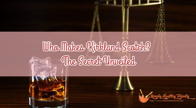 Who Makes Kirkland Scotch? The Secret Unveiled