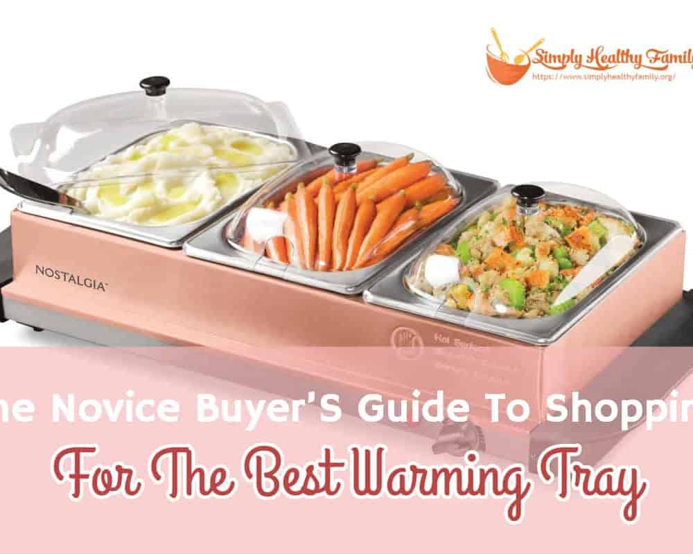 The Novice Buyer'S Guide To Shopping For The Best Warming Tray