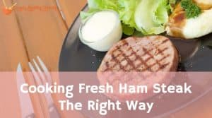 Cooking Fresh Ham Steak The Right Way