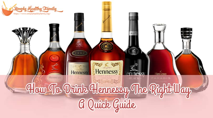 How To Drink Hennessy The Right Way – A  Quick Guide
