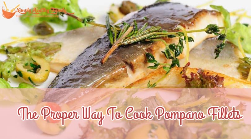 The Proper Way To Cook Pompano Fillets