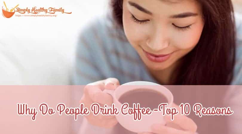 Why Do People Drink Coffee – Top 10 Reasons