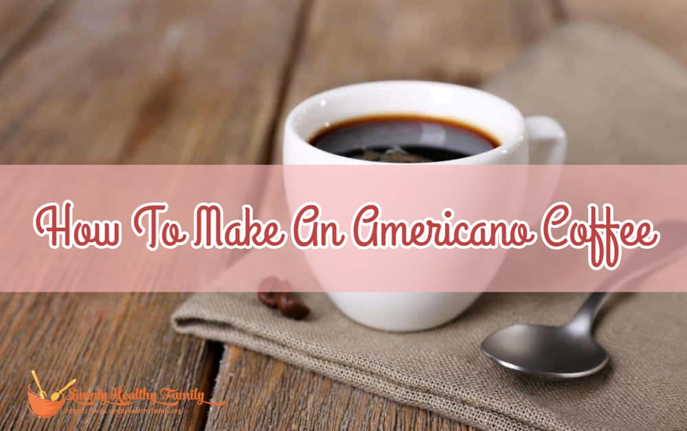 https://www.simplyhealthyfamily.org/how-to-make-an-americano-coffee/