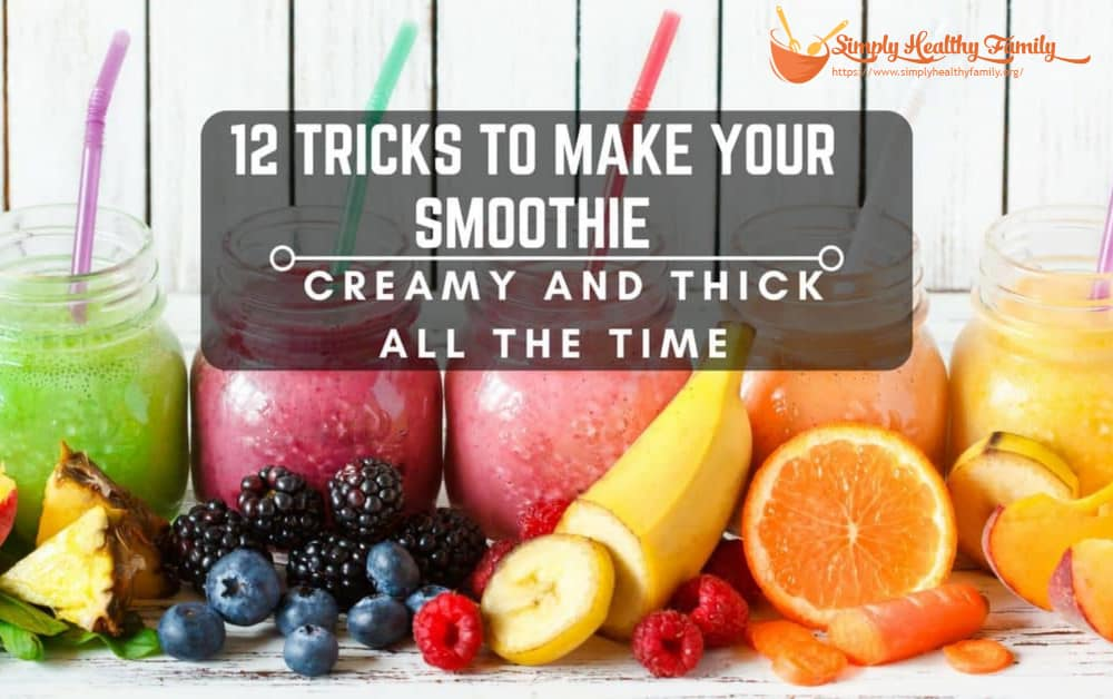 12 Tricks to Make Your Smoothie Creamy and Thick All The Time