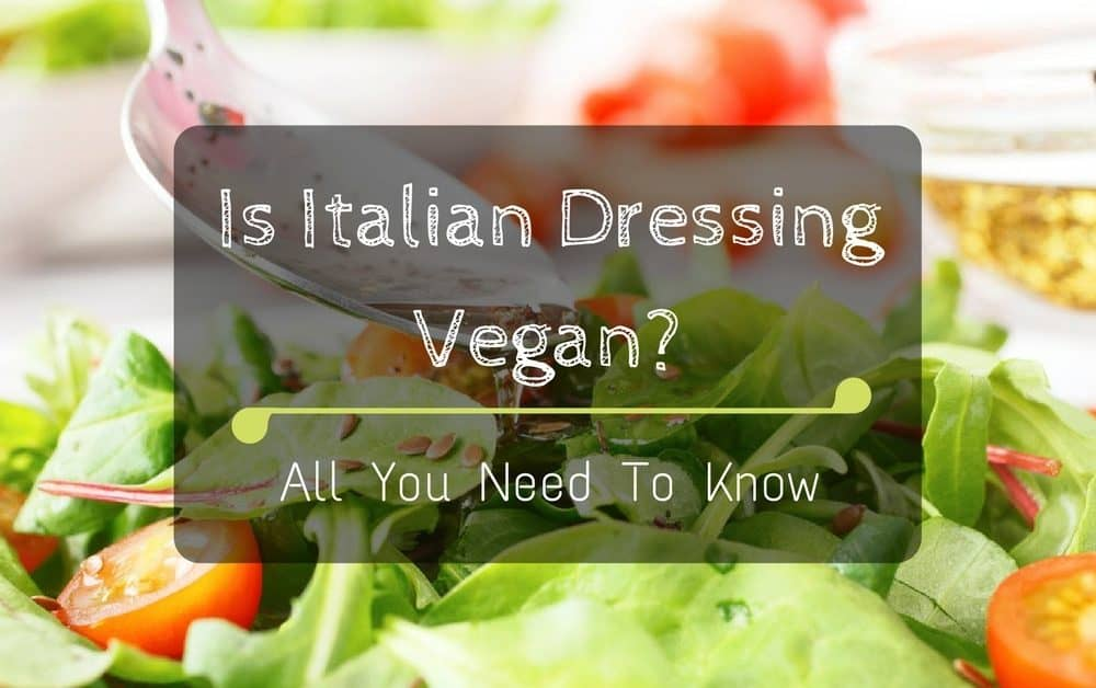 Is Italian Dressing Vegan? All You Need To Know