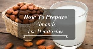 How To Prepare Almonds For Headaches