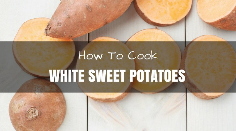 How To Cook White Sweet Potatoes – 3 Tasty And Easy Recipes