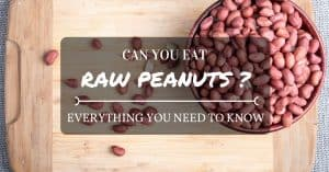 Can You Eat Raw Peanuts? Everything You Need To Know