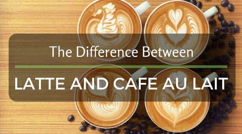 The Difference Between Latte And Cafe Au Lait