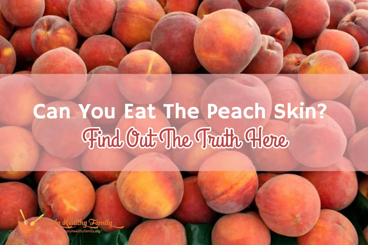 Can You Eat The Peach Skin? Find Out The Truth Here