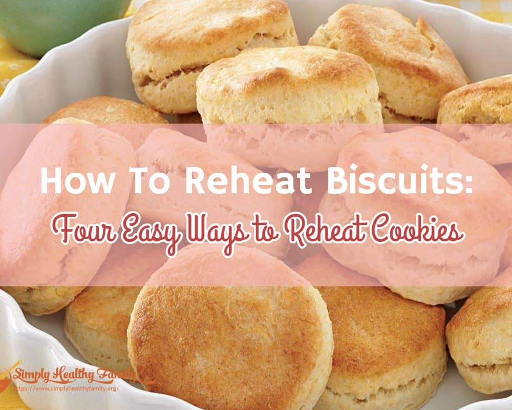 How To Reheat Biscuits: Four Easy Ways to Reheat Cookies