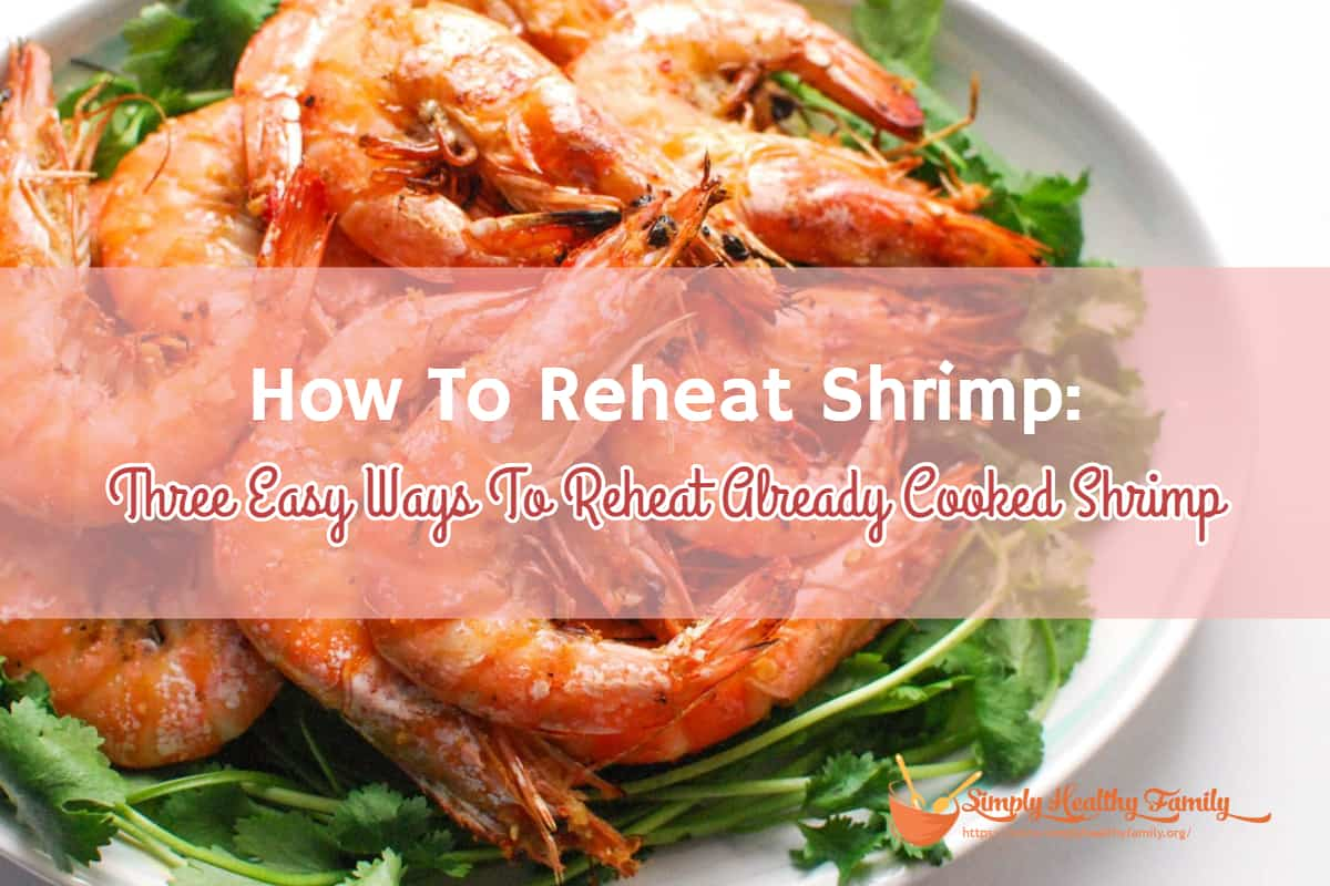 How To Reheat Shrimp: Three Easy Ways To Reheat Already Cooked Shrimp