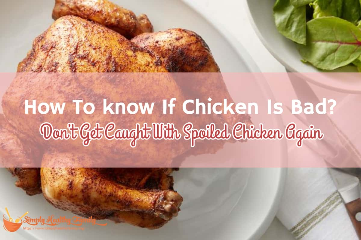 How To know If Chicken Is Bad? Don't Get Caught With Spoiled Chicken Again