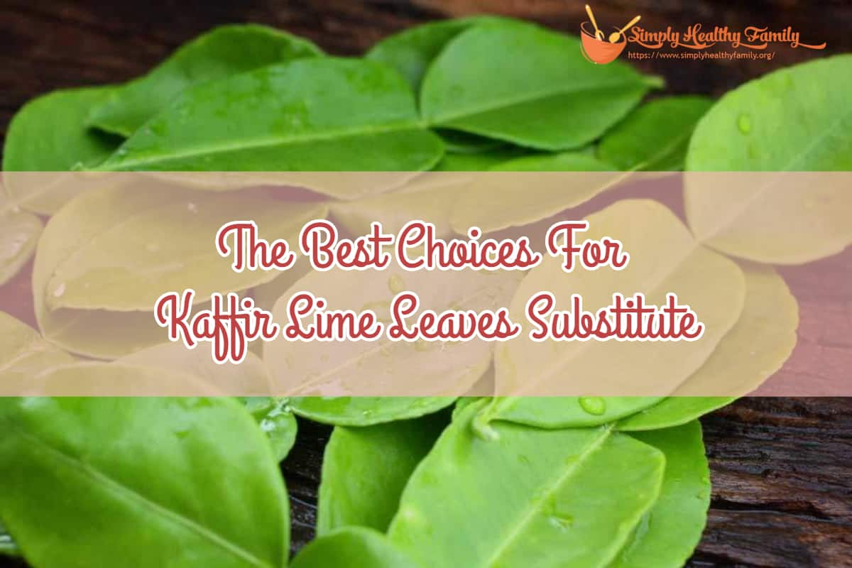 The Best Choices For Kaffir Lime Leaves Substitute