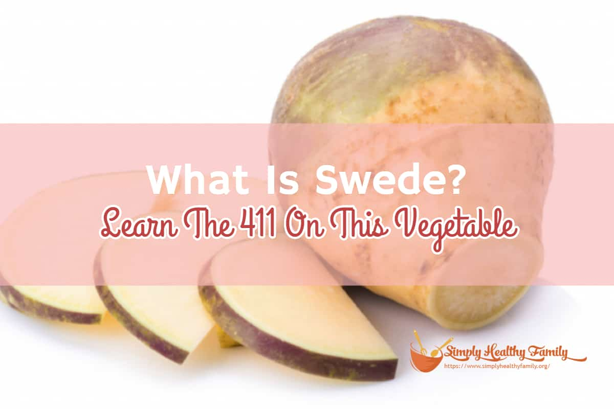 What Is Swede? Learn The 411 On This Vegetable