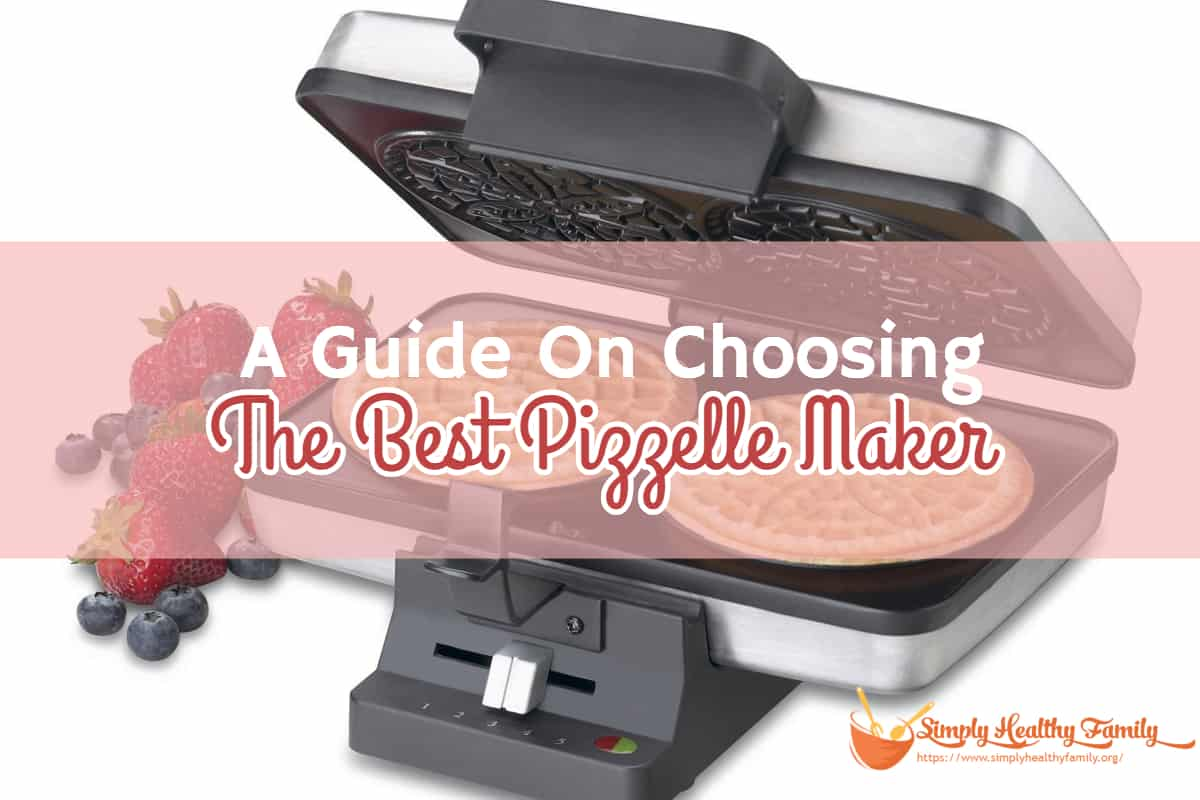 A Guide On Choosing The Best Pizzelle Maker