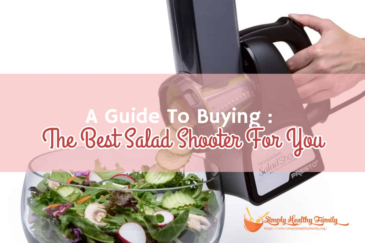 A Guide To Buying The Best Salad Shooter For You